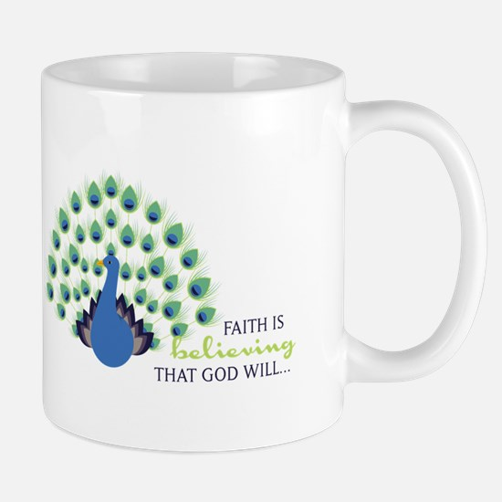 Faith Is Believing That God Will... Mugs