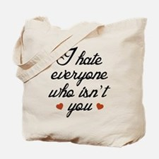 I Hate Everyone Who Isn't You Tote Bag