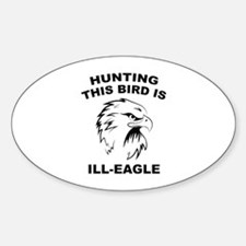 Hunting This Bird Is Ill-Eagle Sticker (Oval)