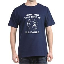 Hunting This Bird Is Ill-Eagle T-Shirt
