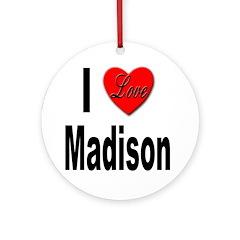 I Love Madison Ornament (Round)