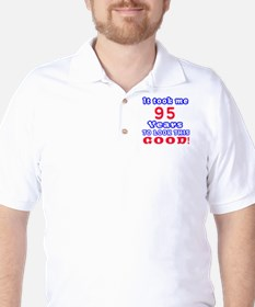 It Took Me 95 Years To Look This Good ! T-Shirt