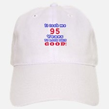 It Took Me 95 Years To Look This Good ! Baseball Baseball Cap