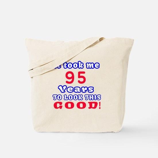 It Took Me 95 Years To Look This Good ! Tote Bag