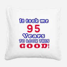 It Took Me 95 Years To Look T Square Canvas Pillow