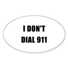 I Don't Dial 911 Oval Decal