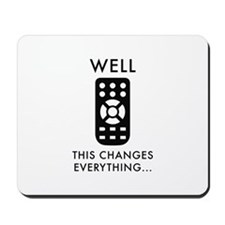 Well, This Changes Everything... Mousepad