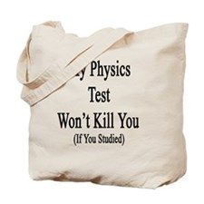My Physics Test Won't Kill You If You Stu Tote Bag
