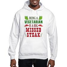 Being A Vegetarian Is A Big Missed Steak Hoodie