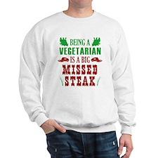 Being A Vegetarian Is A Big Missed Steak Sweatshir