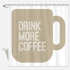 Drink More Coffee Shower Curtain