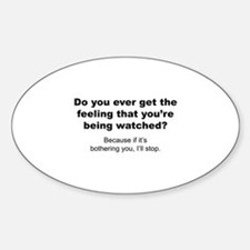 Feeling That You're Being Watched Decal