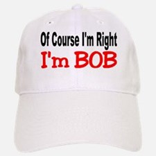 BOB'S RIGHT Baseball Baseball Cap