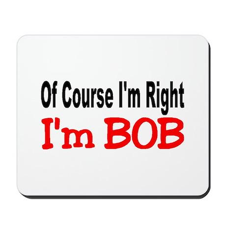 BOB'S RIGHT Mousepad