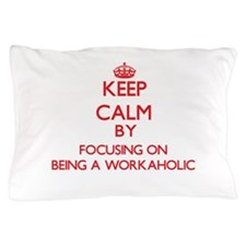 Being A Workaholic Pillow Case