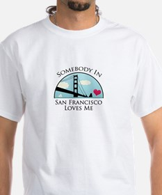 Somebody in San Francisco Loves Me T-Shirt