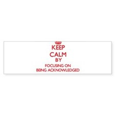 Being Acknowledged Bumper Bumper Sticker