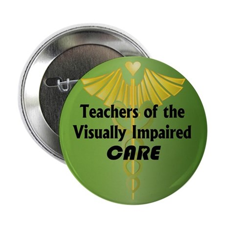 "Teachers of the Visually Impaired Care 2.25"" Butto"