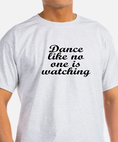 Dance like no one - T-Shirt