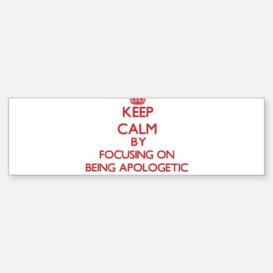 Being Apologetic Bumper Bumper Bumper Sticker