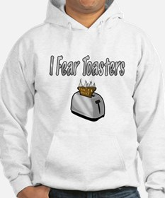 I fear Toasters Hoodie