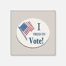 "I Tried To Vote! Square Sticker 3"" x 3"""