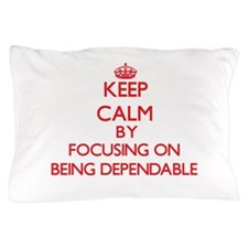 Being Dependable Pillow Case