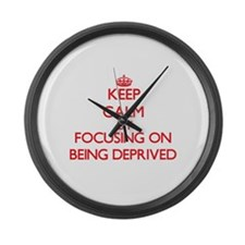 Being Deprived Large Wall Clock