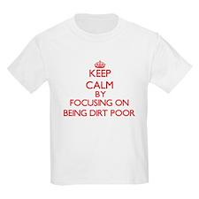Being Dirt Poor T-Shirt