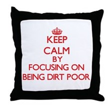 Being Dirt Poor Throw Pillow