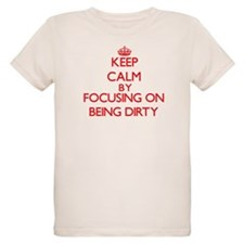 Being Dirty T-Shirt