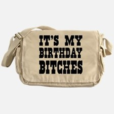 It's My Birthday Bitches Messenger Bag