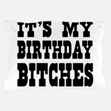 It's My Birthday Bitches Pillow Case
