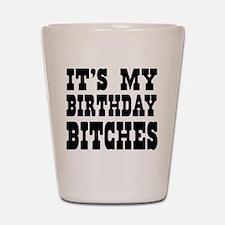 It's My Birthday Bitches Shot Glass
