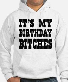 It's My Birthday Bitches Hoodie