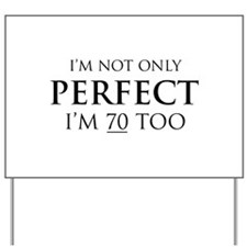 I'm Not Only Perfect, I'm 70 Too Yard Sign