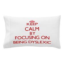 Being Dyslexic Pillow Case