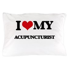 I love my Acupuncturist Pillow Case