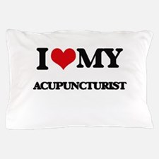 I love my Acupuncturist Pillow Case