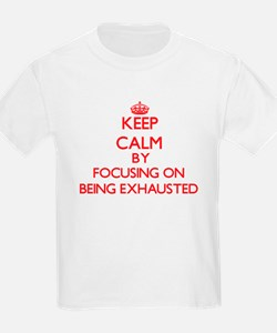 BEING EXHAUSTED T-Shirt