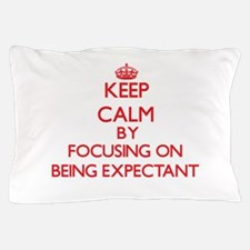 BEING EXPECTANT Pillow Case