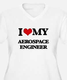 I love my Aerospace Engineer Plus Size T-Shirt