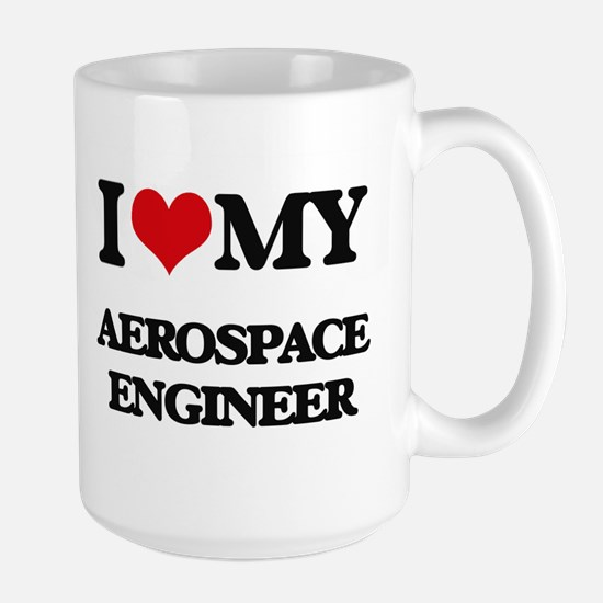 I love my Aerospace Engineer Mugs