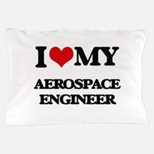 I love my Aerospace Engineer Pillow Case