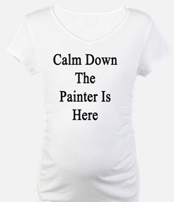 Calm Down The Painter Is Here  Shirt