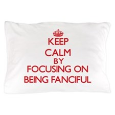 Being Fanciful Pillow Case