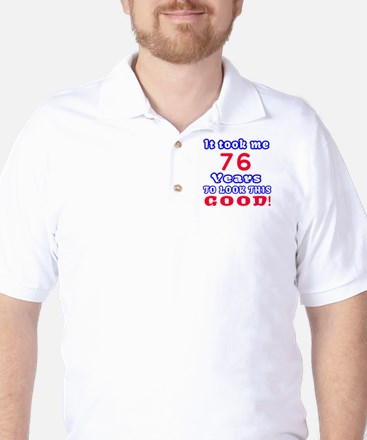 It Took Me 76 Years To Look This Good ! Golf Shirt