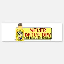 Never Drive Dry Bumper Bumper Bumper Sticker