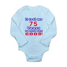 It Took Me 75 Years To Long Sleeve Infant Bodysuit