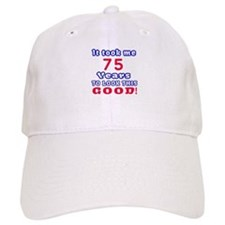 It Took Me 75 Years To Look This Good ! Baseball Cap